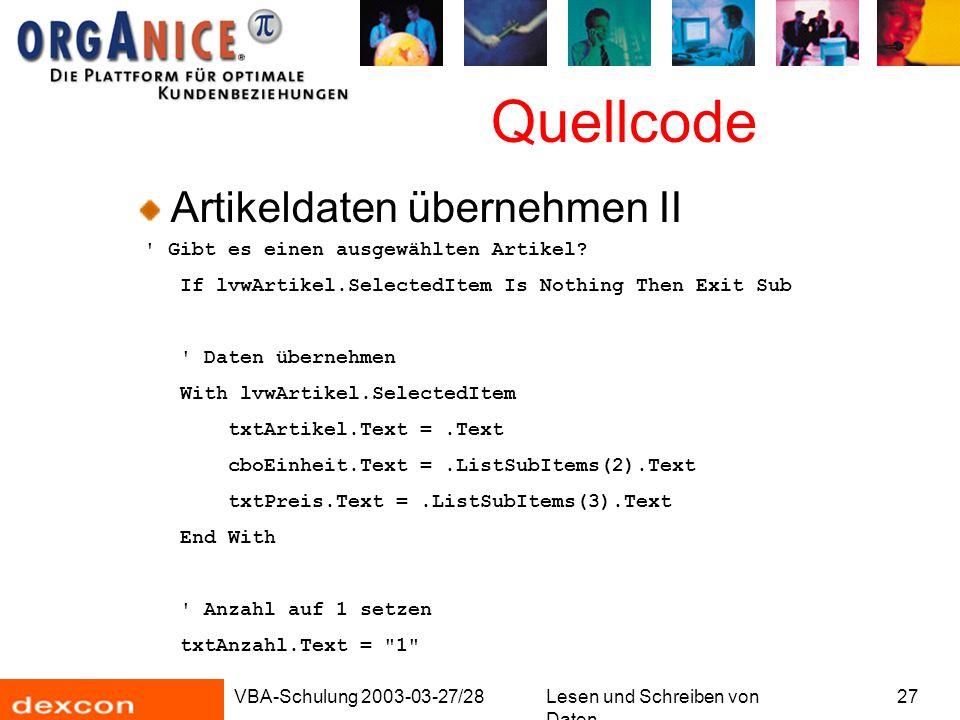 VBA-Schulung 2003-03-27/28Lesen und Schreiben von Daten 27 Quellcode Artikeldaten übernehmen II Gibt es einen ausgewählten Artikel.