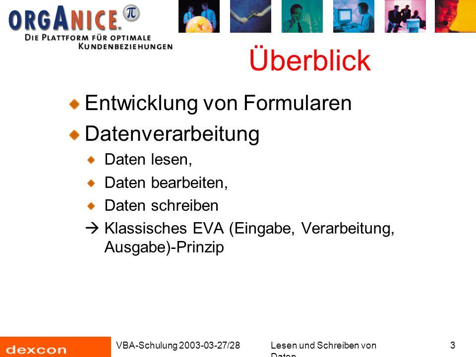 VBA-Schulung 2003-03-27/28Lesen und Schreiben von Daten 3 Überblick Entwicklung von Formularen Datenverarbeitung Daten lesen, Daten bearbeiten, Daten schreiben  Klassisches EVA (Eingabe, Verarbeitung, Ausgabe)-Prinzip
