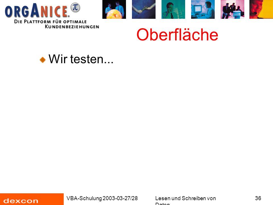 VBA-Schulung 2003-03-27/28Lesen und Schreiben von Daten 36 Oberfläche Wir testen...