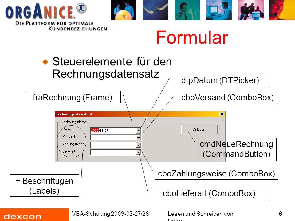 VBA-Schulung 2003-03-27/28Lesen und Schreiben von Daten 6 Formular Steuerelemente für den Rechnungsdatensatz fraRechnung (Frame) dtpDatum (DTPicker) cboVersand (ComboBox) cboZahlungsweise (ComboBox) cboLieferart (ComboBox) + Beschriftugen (Labels) cmdNeueRechnung (CommandButton)