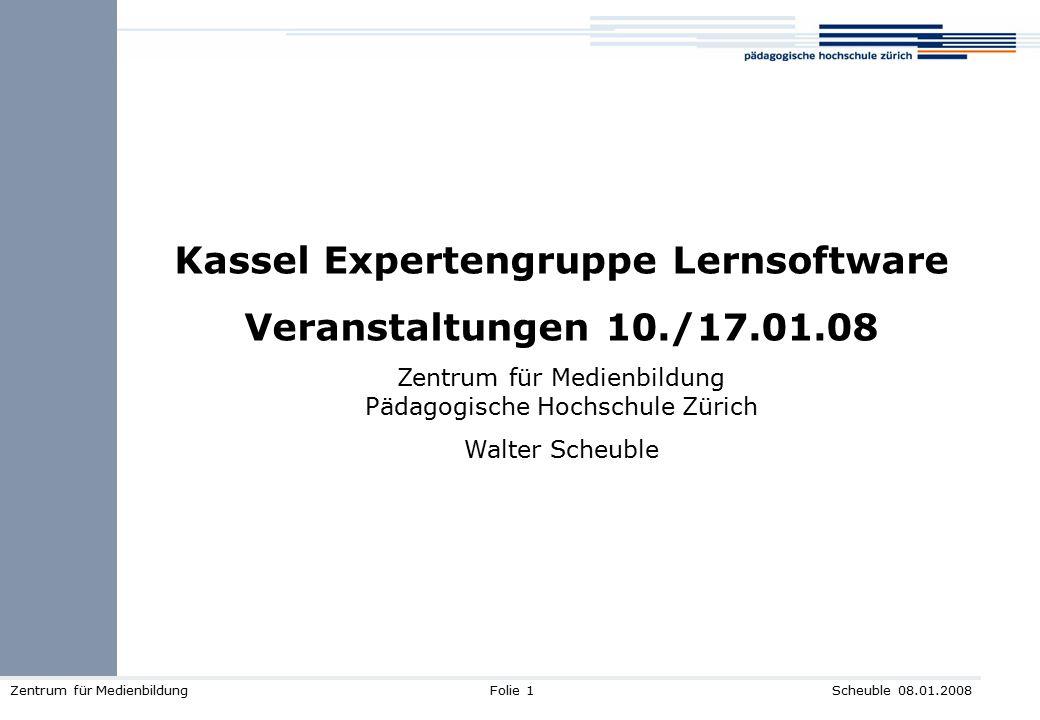 Scheuble 08.01.2008Zentrum für MedienbildungFolie 1 Kassel Expertengruppe Lernsoftware Veranstaltungen 10./17.01.08 Zentrum für Medienbildung Pädagogi