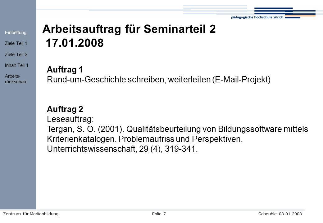 Scheuble 08.01.2008Zentrum für MedienbildungFolie 7 Arbeitsauftrag für Seminarteil 2 17.01.2008 Auftrag 1 Rund-um-Geschichte schreiben, weiterleiten (
