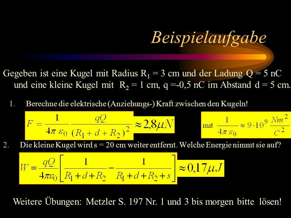 Zusammenfassung Gesetze im Radialfeld Kraft – Feldstärke: q: Probeladung Q: felderzeugende Ladung r: Abstand der Mittelpunkte Energie – Spannung zwisc