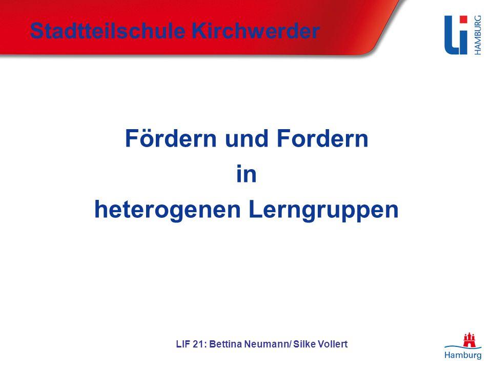 LIF 21: Bettina Neumann/ Silke Vollert Stadtteilschule Kirchwerder Fördern und Fordern in heterogenen Lerngruppen