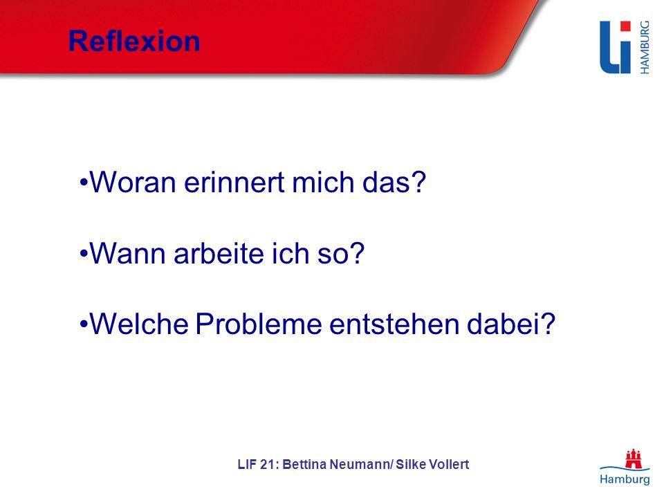 LIF 21: Bettina Neumann/ Silke Vollert Reflexion Woran erinnert mich das? Wann arbeite ich so? Welche Probleme entstehen dabei?