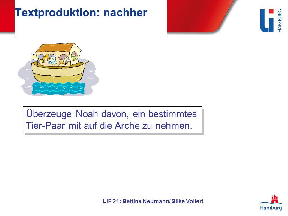 LIF 21: Bettina Neumann/ Silke Vollert Textproduktion: nachher Überzeuge Noah davon, ein bestimmtes Tier-Paar mit auf die Arche zu nehmen. Überzeuge N