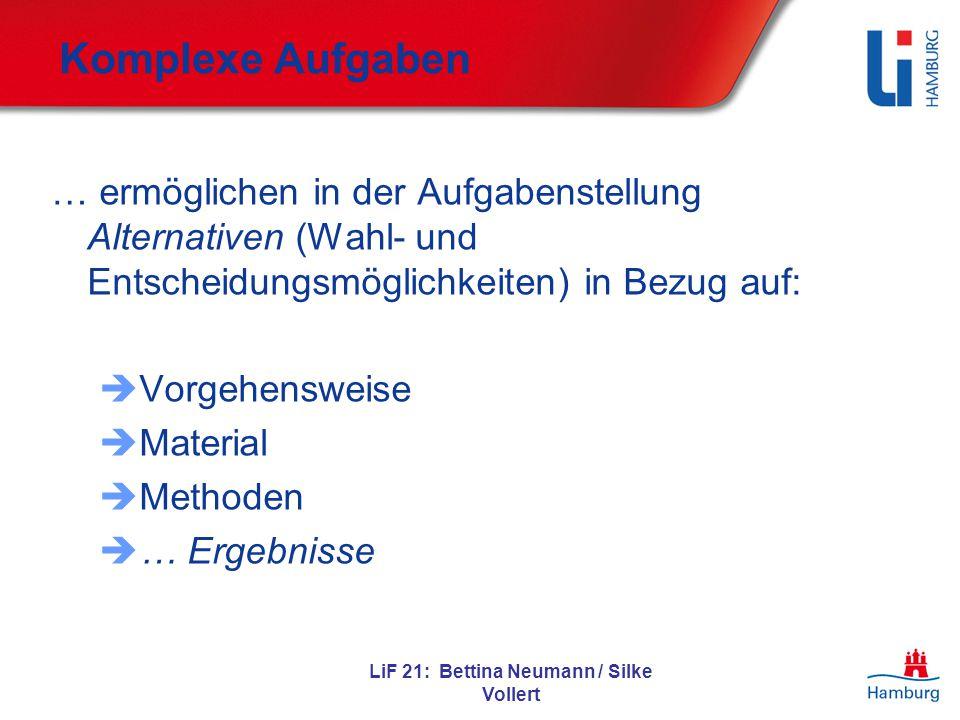 LiF 21: Bettina Neumann / Silke Vollert Komplexe Aufgaben … ermöglichen in der Aufgabenstellung Alternativen (Wahl- und Entscheidungsmöglichkeiten) in