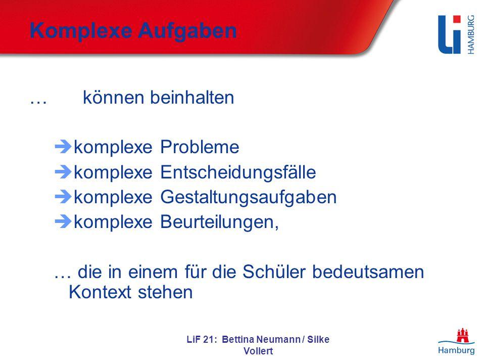 LiF 21: Bettina Neumann / Silke Vollert Komplexe Aufgaben … können beinhalten  komplexe Probleme  komplexe Entscheidungsfälle  komplexe Gestaltungs