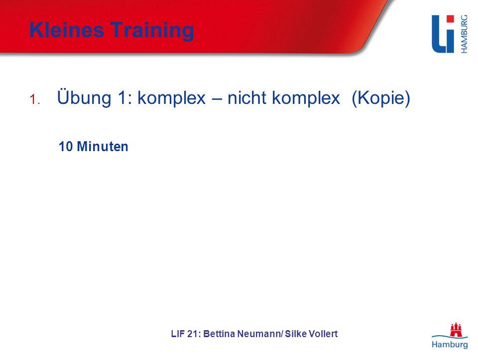 LIF 21: Bettina Neumann/ Silke Vollert Kleines Training 1. Übung 1: komplex – nicht komplex (Kopie) 10 Minuten