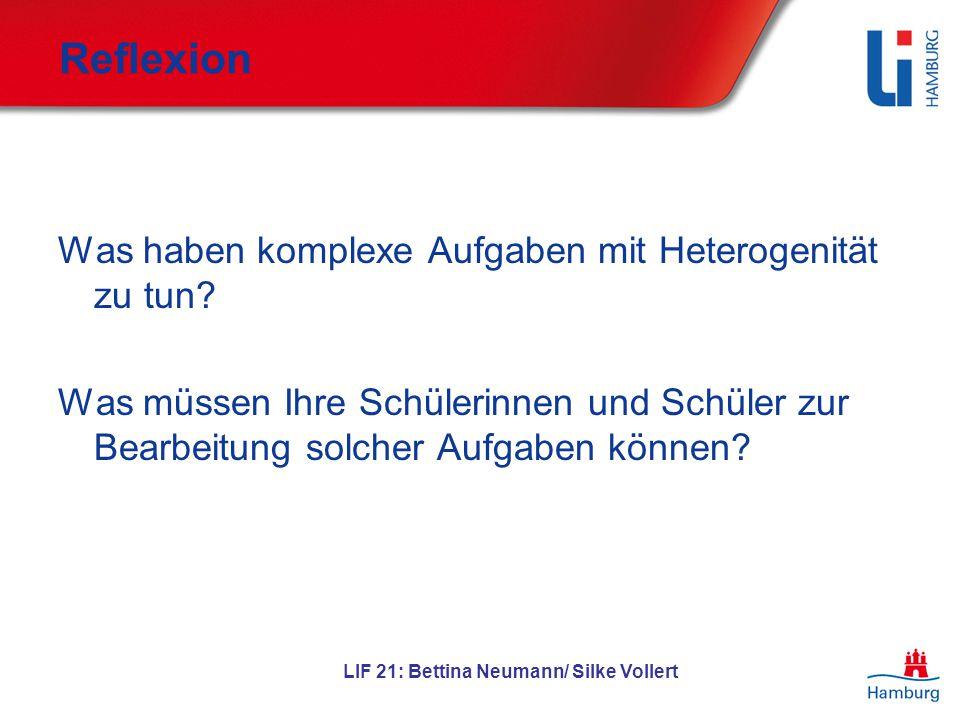 LIF 21: Bettina Neumann/ Silke Vollert Reflexion Was haben komplexe Aufgaben mit Heterogenität zu tun? Was müssen Ihre Schülerinnen und Schüler zur Be