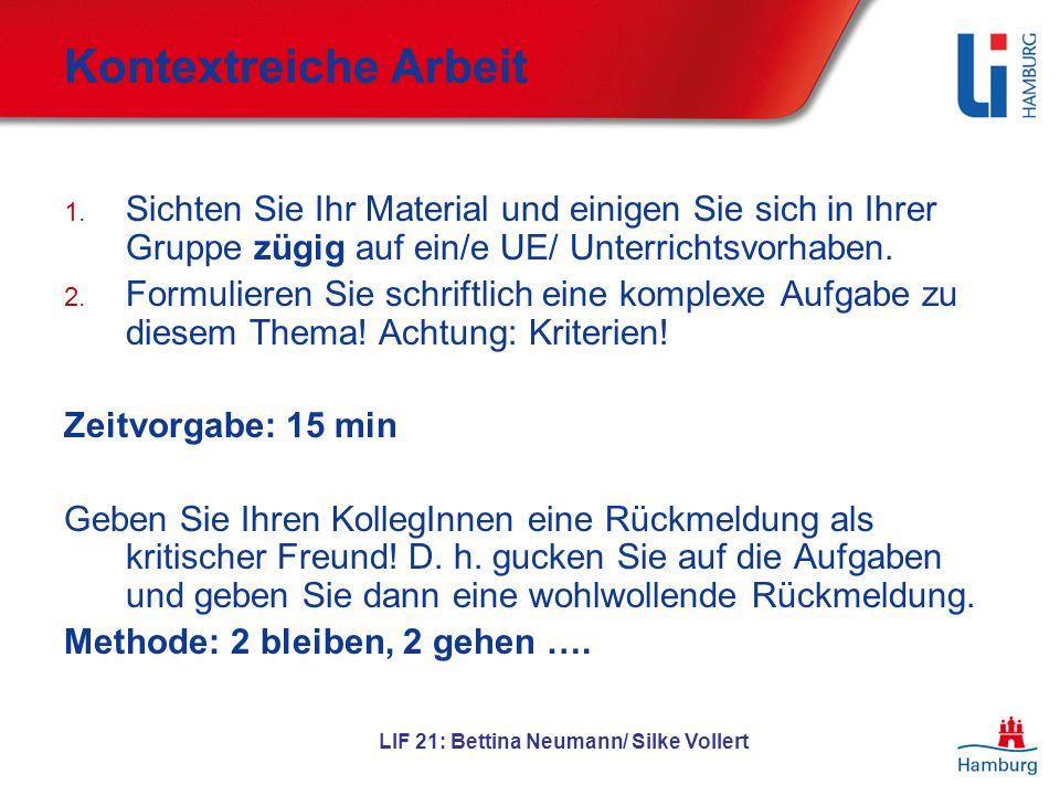 LIF 21: Bettina Neumann/ Silke Vollert Kontextreiche Arbeit 1. Sichten Sie Ihr Material und einigen Sie sich in Ihrer Gruppe zügig auf ein/e UE/ Unter