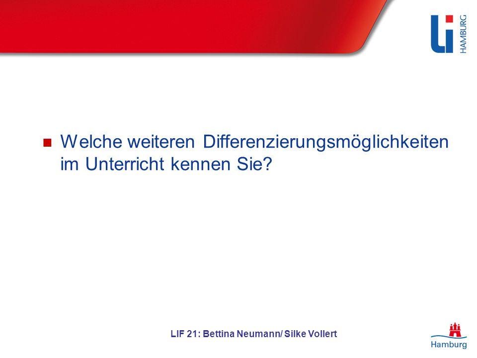 Welche weiteren Differenzierungsmöglichkeiten im Unterricht kennen Sie? LIF 21: Bettina Neumann/ Silke Vollert