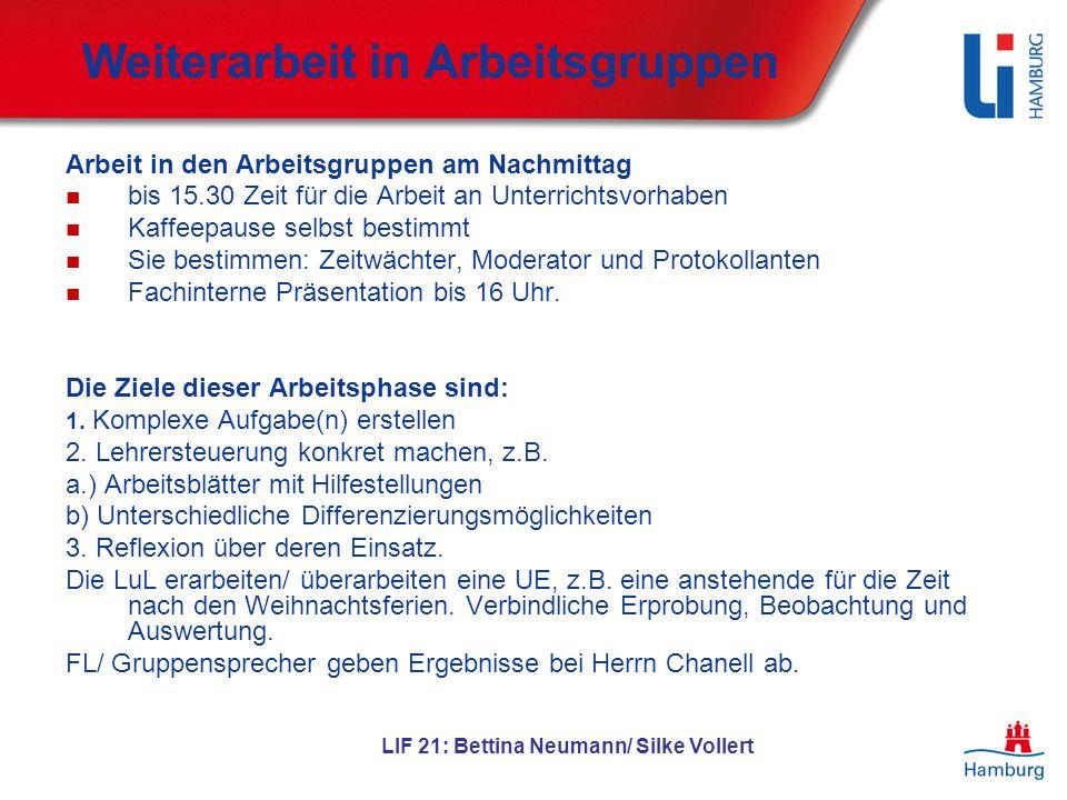 LIF 21: Bettina Neumann/ Silke Vollert Weiterarbeit in Arbeitsgruppen Arbeit in den Arbeitsgruppen am Nachmittag bis 15.30 Zeit für die Arbeit an Unte