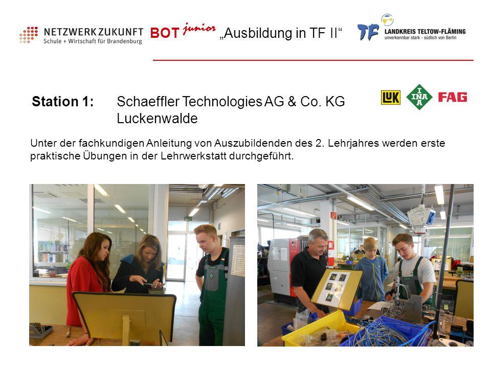 """BOT junior """"Ausbildung in TF II"""" Station 1:Schaeffler Technologies AG & Co. KG Luckenwalde Unter der fachkundigen Anleitung von Auszubildenden des 2."""