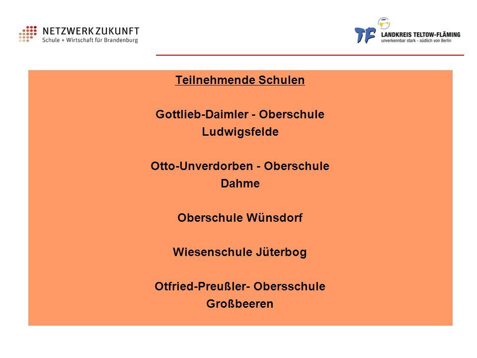 Teilnehmende Schulen Gottlieb-Daimler - Oberschule Ludwigsfelde Otto-Unverdorben - Oberschule Dahme Oberschule Wünsdorf Wiesenschule Jüterbog Otfried-