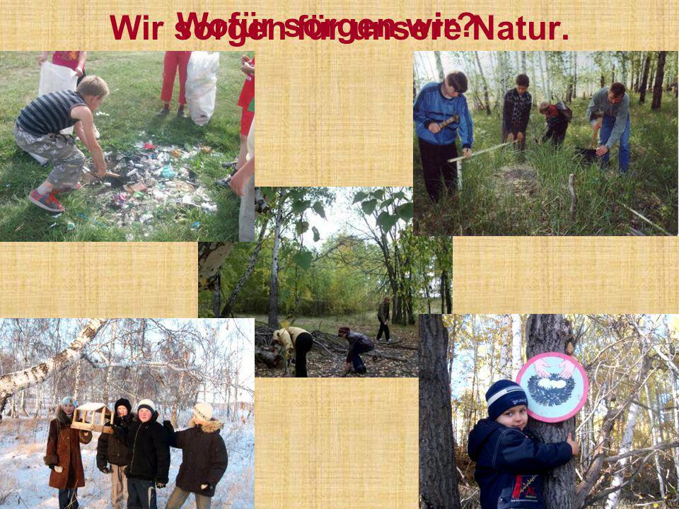 Wir sorgen für unsere Natur. Wofür sorgen wir?