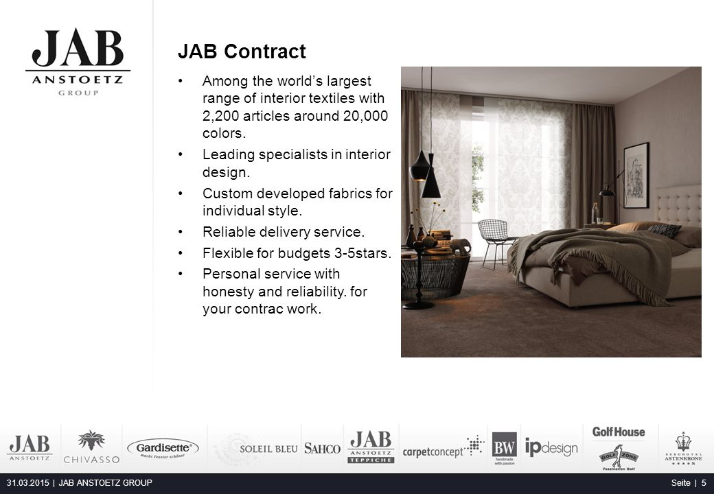 JAB Contract 31.03.2015 | JAB ANSTOETZ GROUP Seite | 5 Among the world's largest range of interior textiles with 2,200 articles around 20,000 colors.