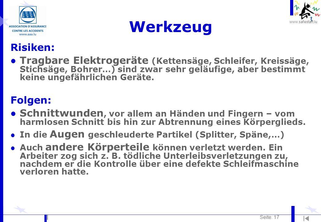 www.safestart.lu Seite: 17 Werkzeug Risiken: l Tragbare Elektrogeräte (Kettensäge, Schleifer, Kreissäge, Stichsäge, Bohrer…) sind zwar sehr geläufige, aber bestimmt keine ungefährlichen Geräte.