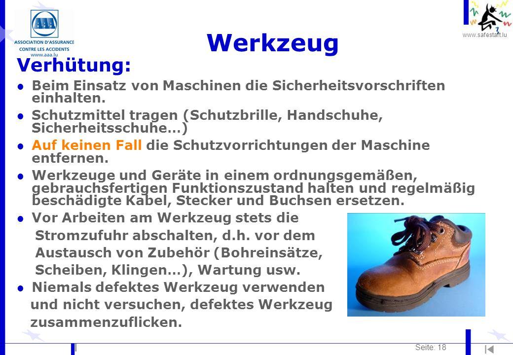 www.safestart.lu Seite: 18 Werkzeug Verhütung: l Beim Einsatz von Maschinen die Sicherheitsvorschriften einhalten. l Schutzmittel tragen (Schutzbrille