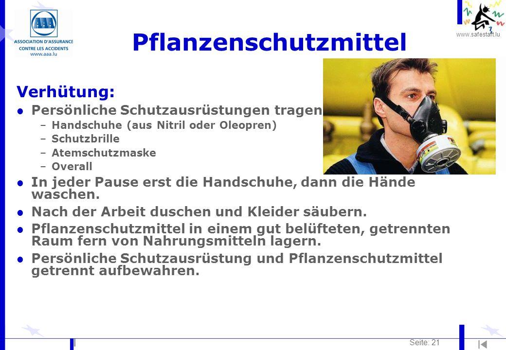 www.safestart.lu Seite: 21 Pflanzenschutzmittel Verhütung: l Persönliche Schutzausrüstungen tragen –Handschuhe (aus Nitril oder Oleopren) –Schutzbrill