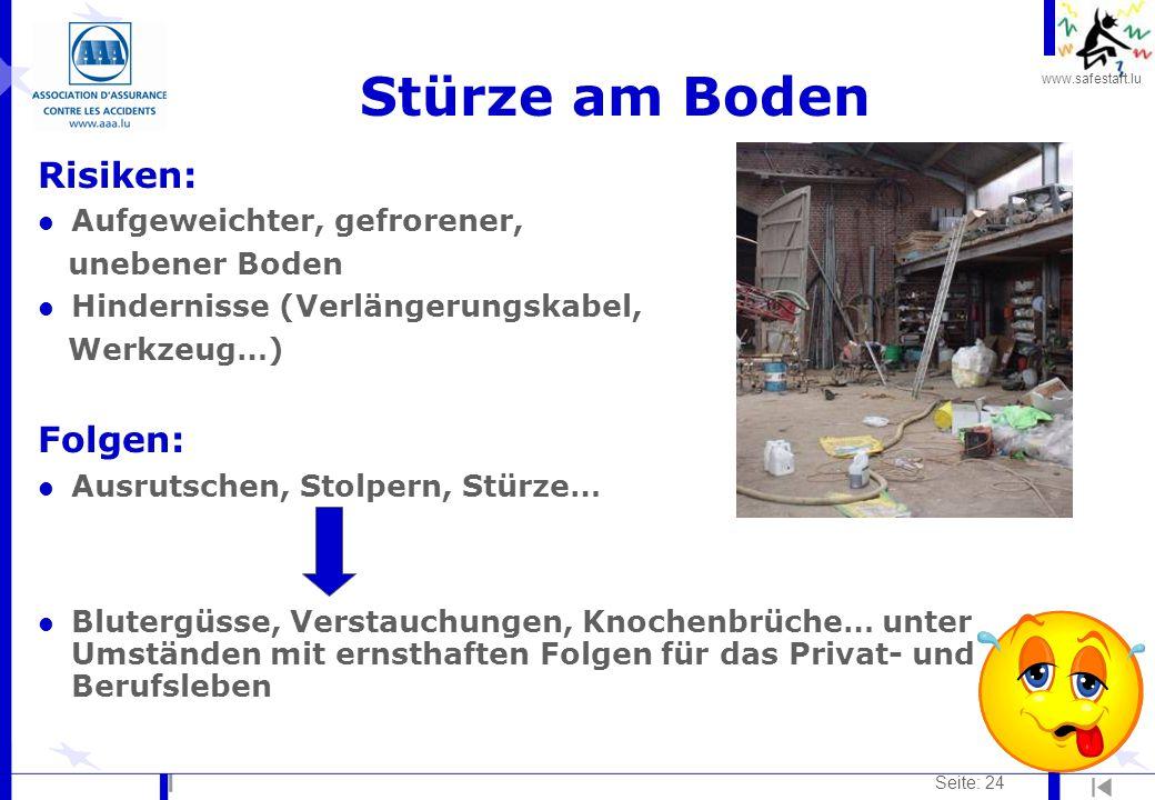 www.safestart.lu Seite: 24 Stürze am Boden Risiken: l Aufgeweichter, gefrorener, unebener Boden l Hindernisse (Verlängerungskabel, Werkzeug…) Folgen: