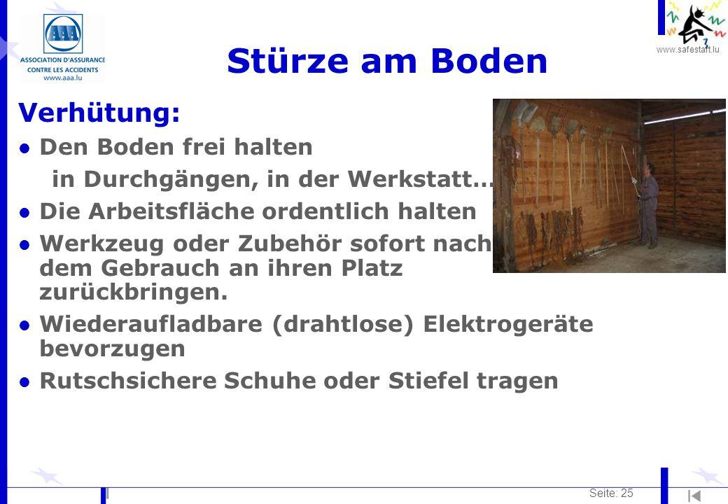 www.safestart.lu Seite: 25 Stürze am Boden Verhütung: l Den Boden frei halten in Durchgängen, in der Werkstatt… l Die Arbeitsfläche ordentlich halten
