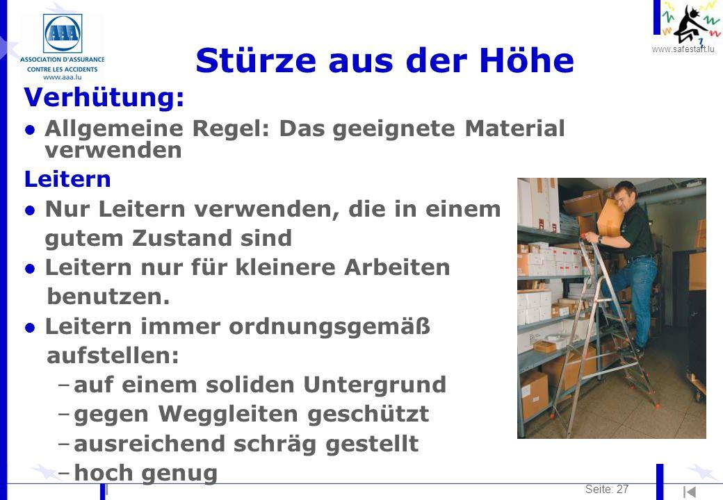 www.safestart.lu Seite: 27 Stürze aus der Höhe Verhütung: l Allgemeine Regel: Das geeignete Material verwenden Leitern l Nur Leitern verwenden, die in einem gutem Zustand sind l Leitern nur für kleinere Arbeiten benutzen.