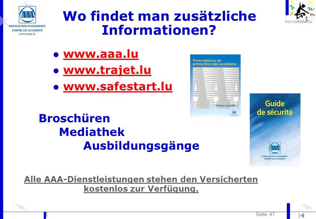 www.safestart.lu Seite: 47 Wo findet man zusätzliche Informationen? l www.aaa.luwww.aaa.lu l www.trajet.luwww.trajet.lu l www.safestart.luwww.safestar