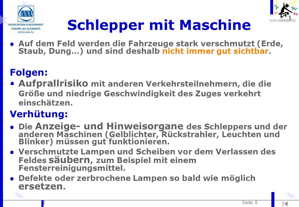 www.safestart.lu Seite: 8 Schlepper mit Maschine l Auf dem Feld werden die Fahrzeuge stark verschmutzt (Erde, Staub, Dung…) und sind deshalb nicht imm
