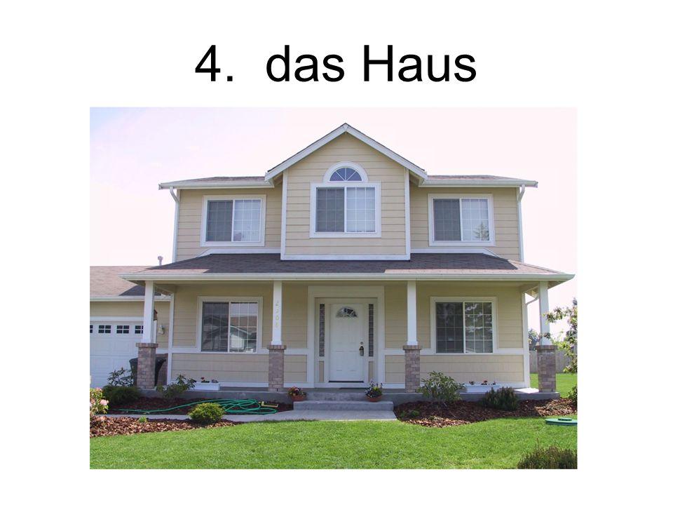 4. das Haus