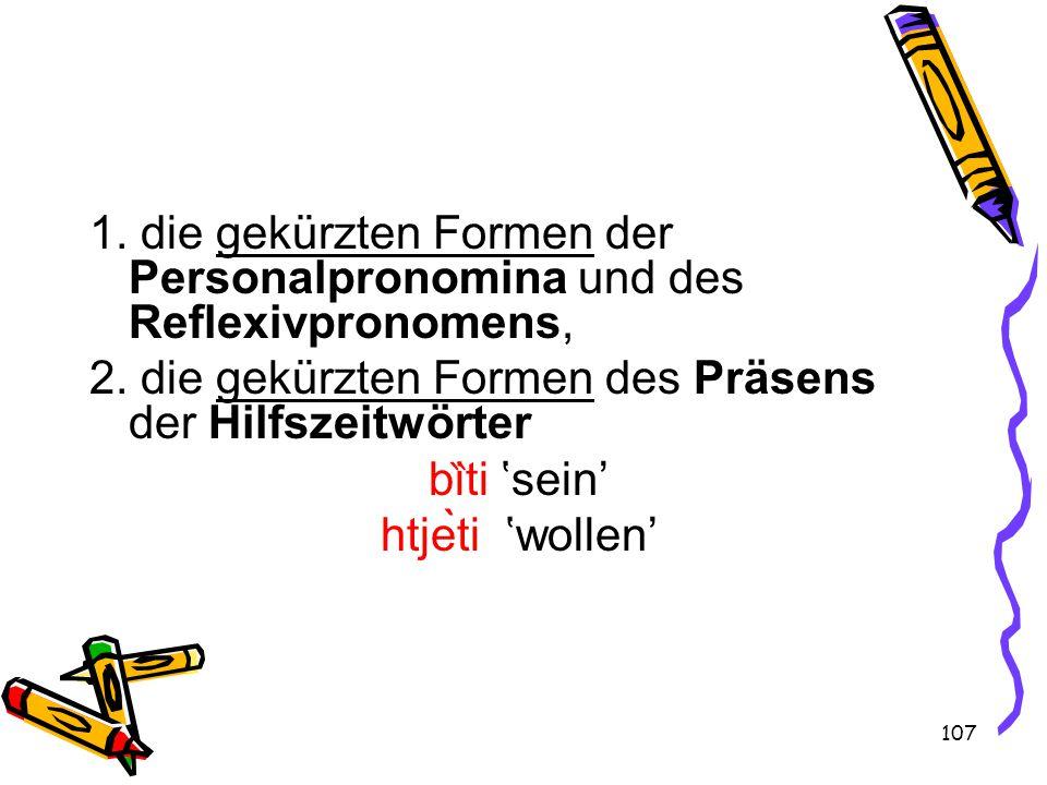 107 1. die gekürzten Formen der Personalpronomina und des Reflexivpronomens, 2.