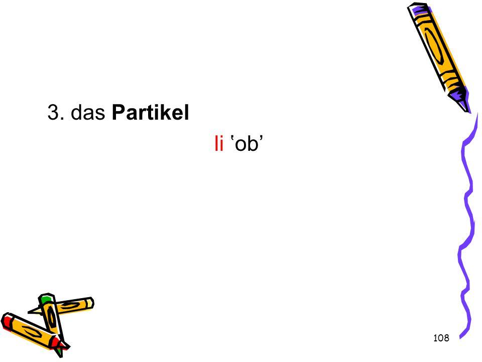 108 3. das Partikel li 'ob'