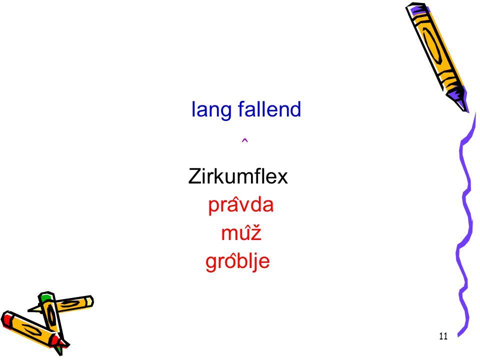 11 lang fallend ̂ Zirkumflex pra ̂ vda mu ̂ ž gro ̂ blje