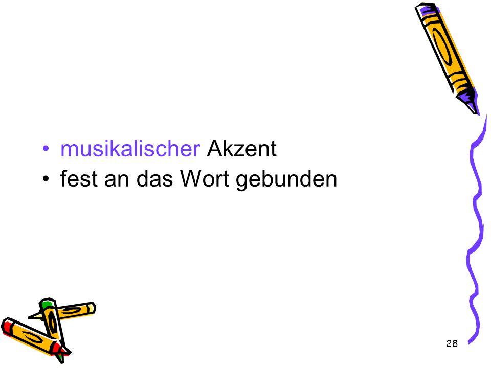 28 musikalischer Akzent fest an das Wort gebunden