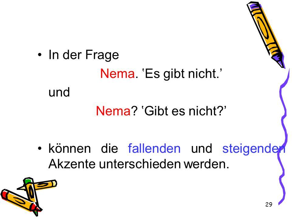 29 In der Frage Nema. 'Es gibt nicht.' und Nema.