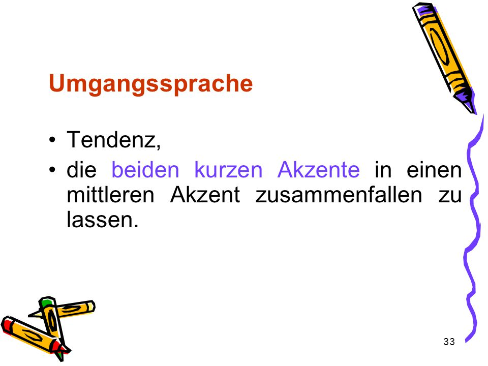 33 Umgangssprache Tendenz, die beiden kurzen Akzente in einen mittleren Akzent zusammenfallen zu lassen.