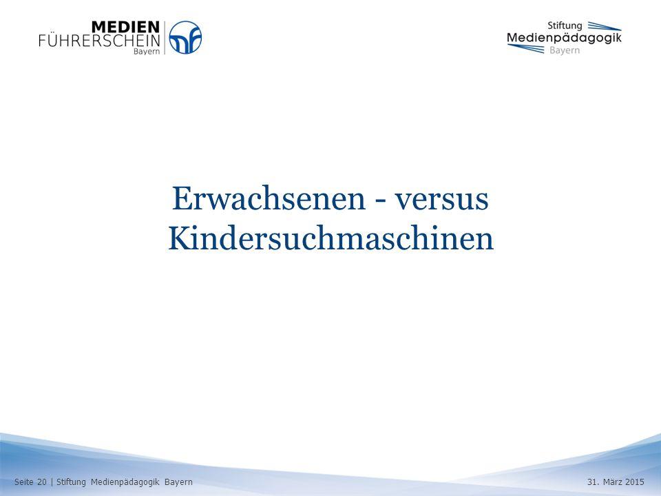 Seite 20 | Stiftung Medienpädagogik Bayern31. März 2015 Erwachsenen - versus Kindersuchmaschinen