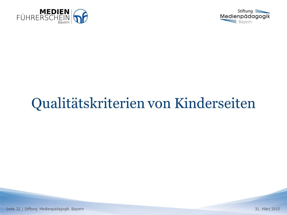 Seite 32 | Stiftung Medienpädagogik Bayern31. März 2015 Qualitätskriterien von Kinderseiten