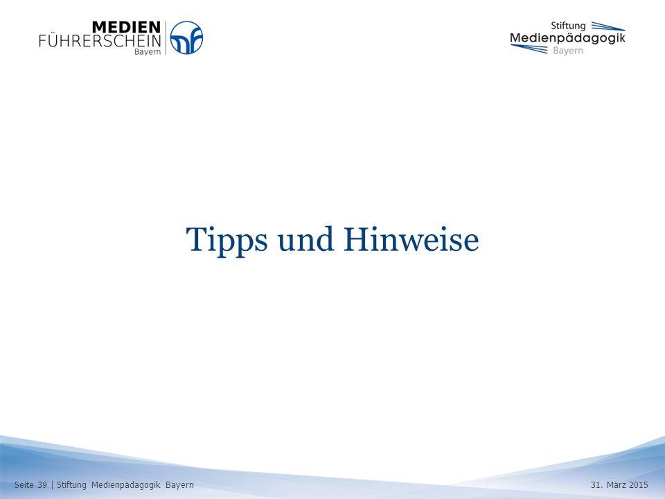 Seite 39 | Stiftung Medienpädagogik Bayern31. März 2015 Tipps und Hinweise