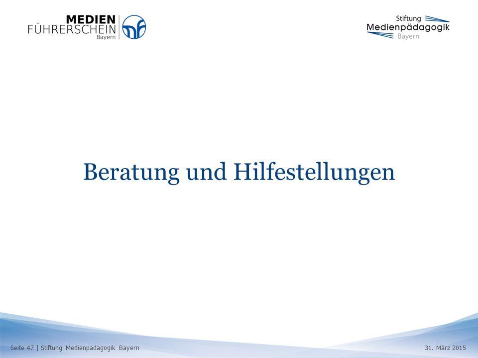 Seite 47 | Stiftung Medienpädagogik Bayern31. März 2015 Beratung und Hilfestellungen