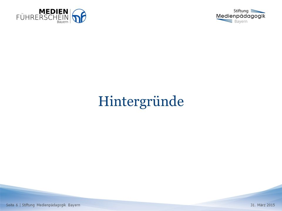 Seite 6 | Stiftung Medienpädagogik Bayern31. März 2015 Hintergründe