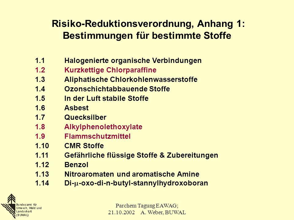 Parchem Tagung EAWAG; 21.10.2002 A. Weber, BUWAL Risiko-Reduktionsverordnung, Anhang 1: Bestimmungen für bestimmte Stoffe 1.1Halogenierte organische V