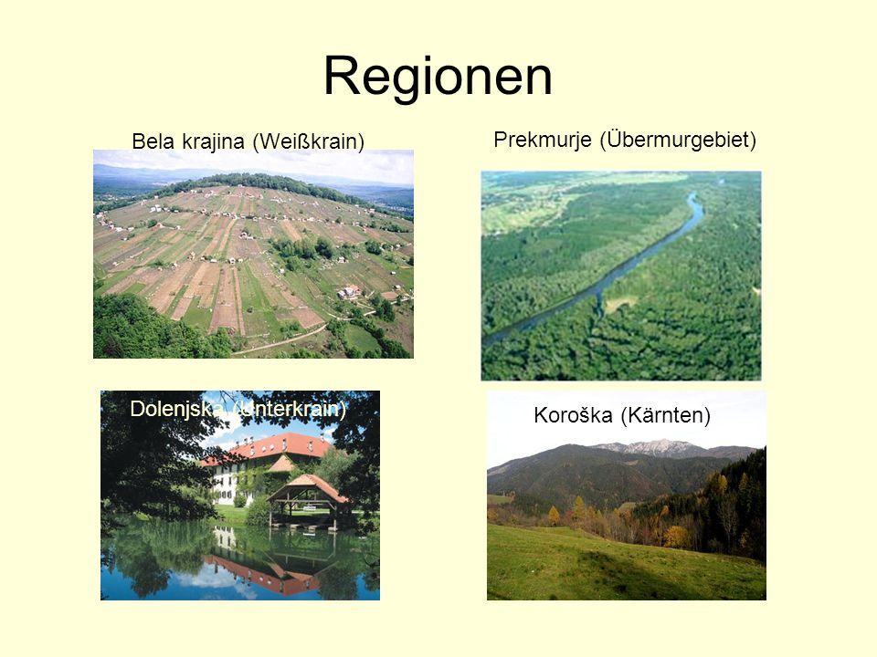 Regionen Bela krajina (Weißkrain) Dolenjska (Unterkrain) Prekmurje (Übermurgebiet) Koroška (Kärnten)