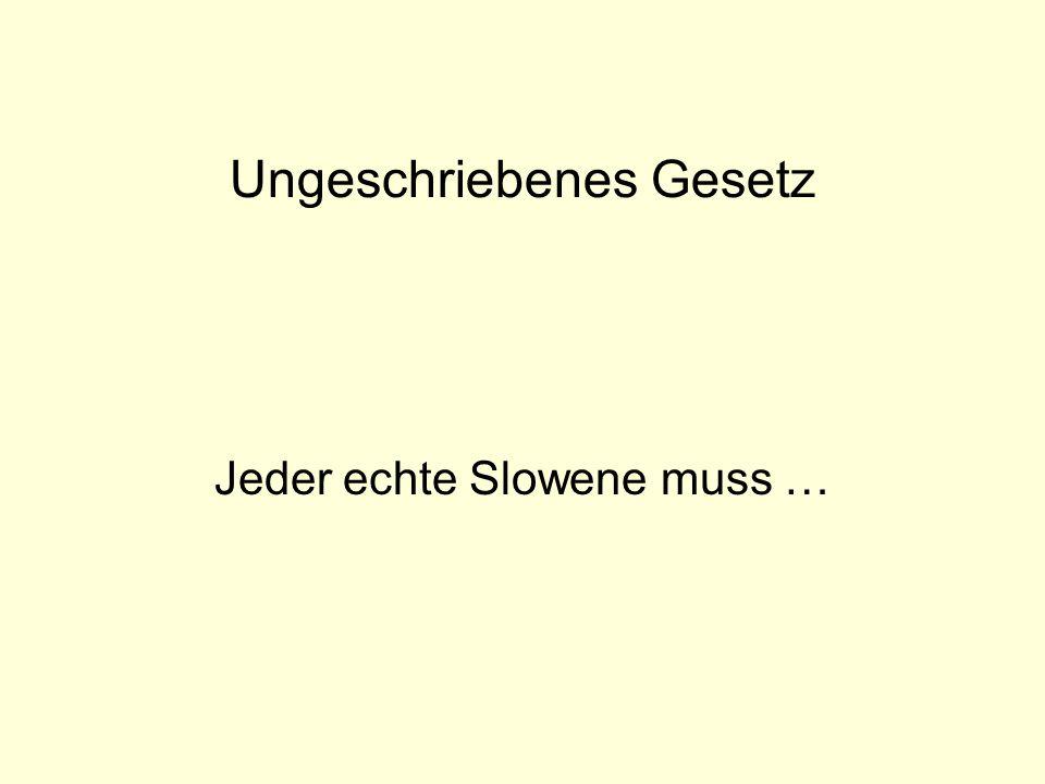 Ungeschriebenes Gesetz Jeder echte Slowene muss …