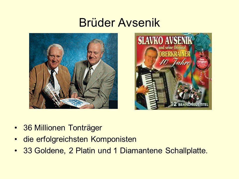 Brüder Avsenik 36 Millionen Tonträger die erfolgreichsten Komponisten 33 Goldene, 2 Platin und 1 Diamantene Schallplatte.