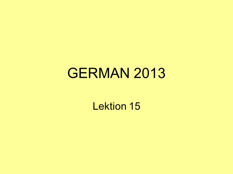 GERMAN 2013 Lektion 15