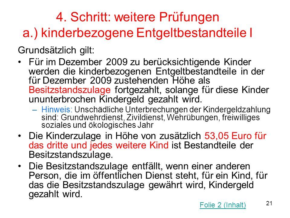 21 4. Schritt: weitere Prüfungen a.) kinderbezogene Entgeltbestandteile I Grundsätzlich gilt: Für im Dezember 2009 zu berücksichtigende Kinder werden