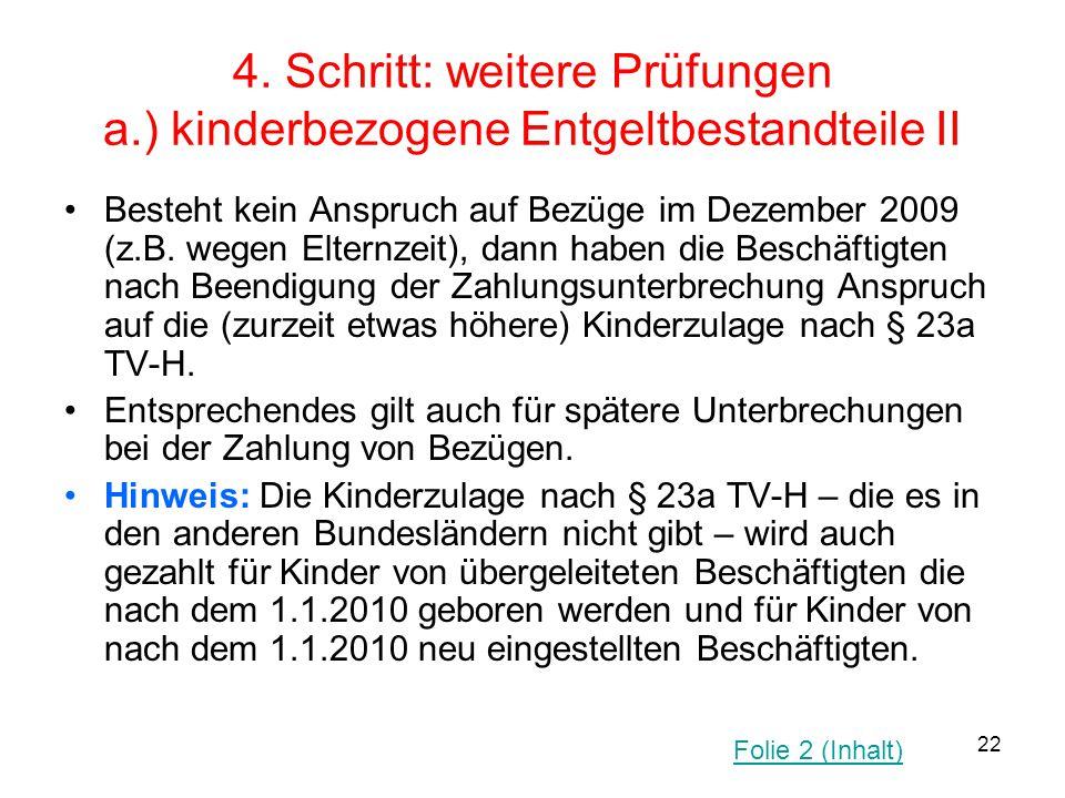 22 4. Schritt: weitere Prüfungen a.) kinderbezogene Entgeltbestandteile II Besteht kein Anspruch auf Bezüge im Dezember 2009 (z.B. wegen Elternzeit),