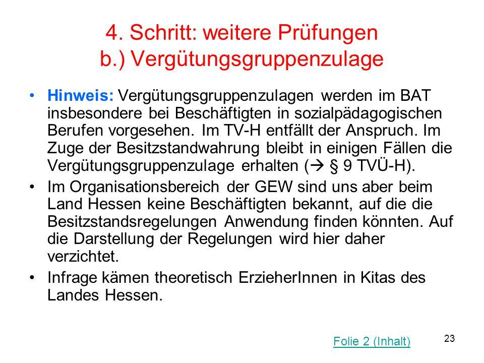 23 4. Schritt: weitere Prüfungen b.) Vergütungsgruppenzulage Hinweis: Vergütungsgruppenzulagen werden im BAT insbesondere bei Beschäftigten in sozialp
