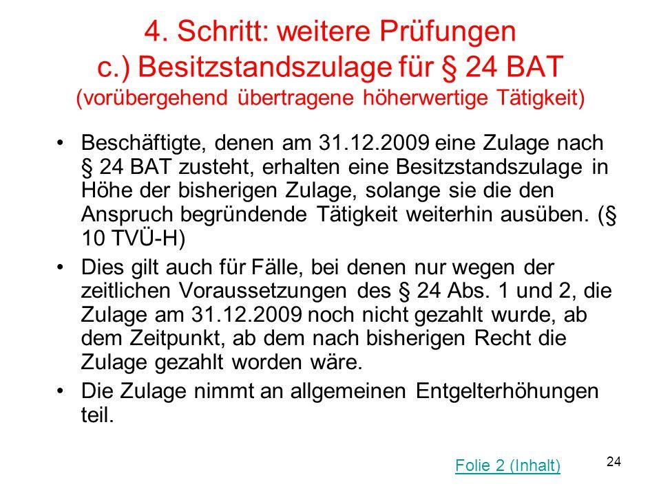 24 4. Schritt: weitere Prüfungen c.) Besitzstandszulage für § 24 BAT (vorübergehend übertragene höherwertige Tätigkeit) Beschäftigte, denen am 31.12.2